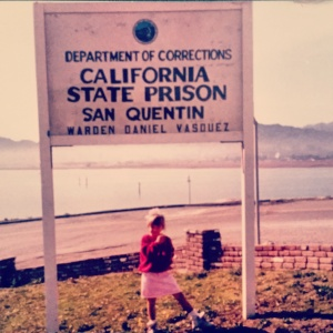 Me posing in front of San Quentin State Prison. I was a proud daughter!